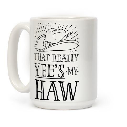 That Really Yee's My Haw Coffee Mug