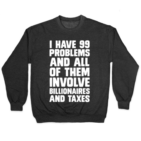 I Have 99 Problems And All Of Them Involve Billionaires and Taxes Pullover