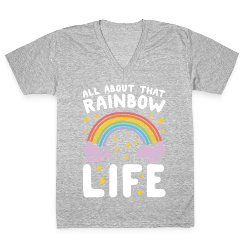 All About That Rainbow Life V-Neck Tee Shirt