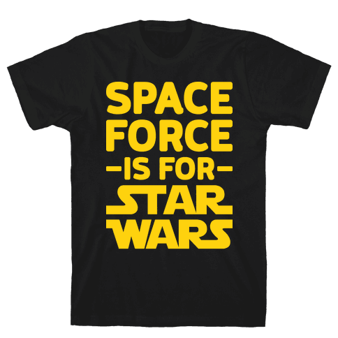 Space Force Is For Star Wars Mens T-Shirt
