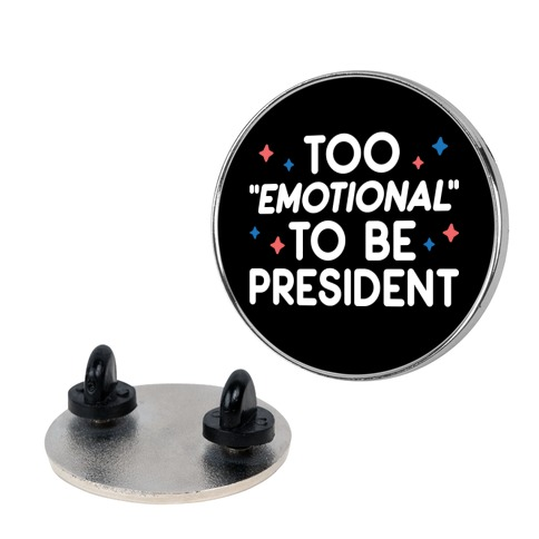 "Too ""Emotional"" To Be President Pin"