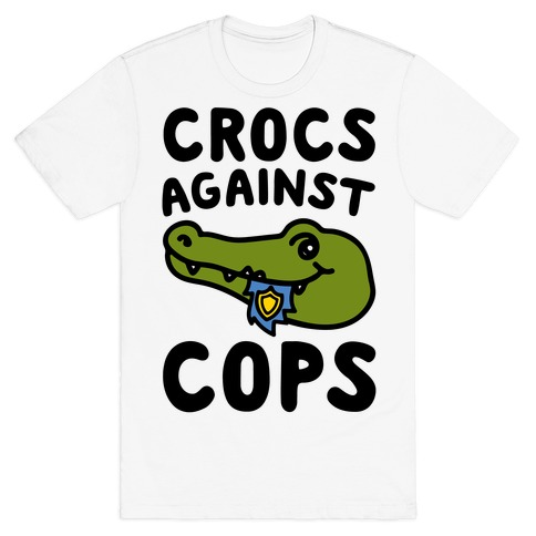 Crocs Against Cops T-Shirt
