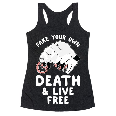 Fake Your Own Death and Live Free Opossum Racerback Tank Top