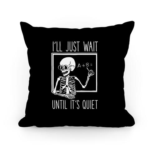I'll Just Wait Until It's Quiet Pillow