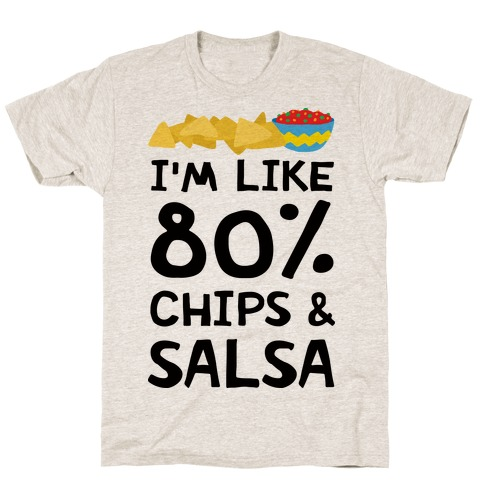 I'm Like 80% Chips And Salsa Mens T-Shirt