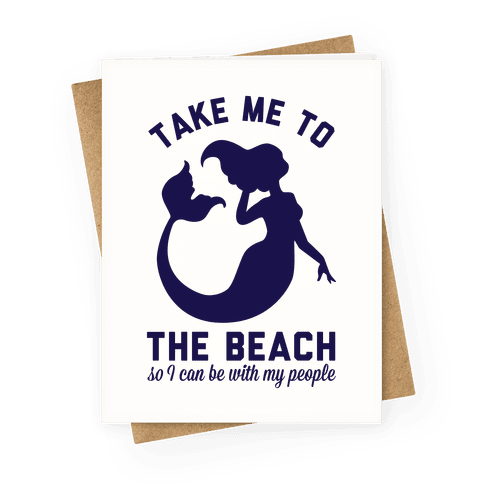 Take Me To The Beach So I can Be With My People Mermaid Greeting Card