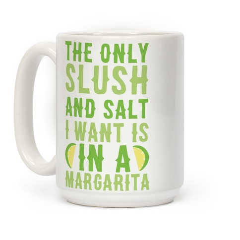 The Only Slush and Salt I Want is in a Margarita Coffee Mug