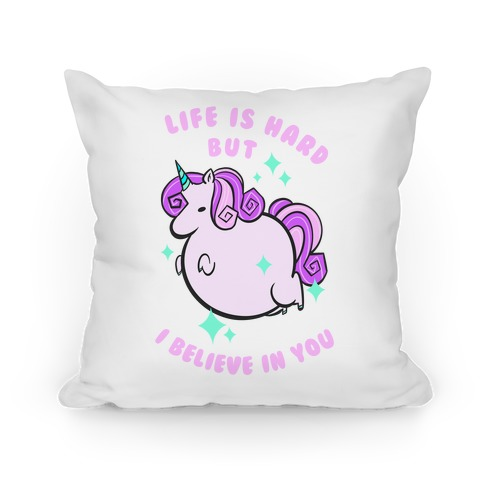 Life Is Hard But I Believe In You Pillow