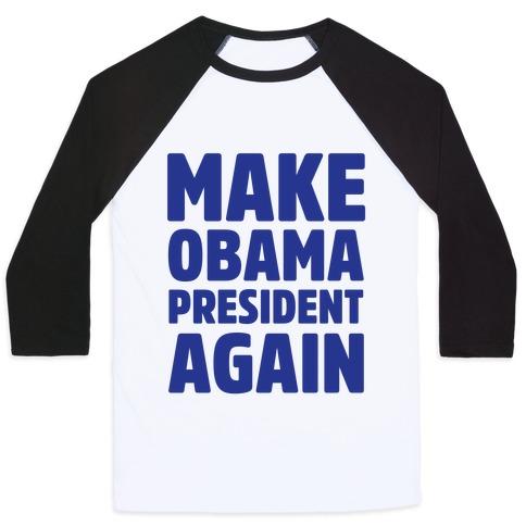 Make Obama President Again Baseball Tee