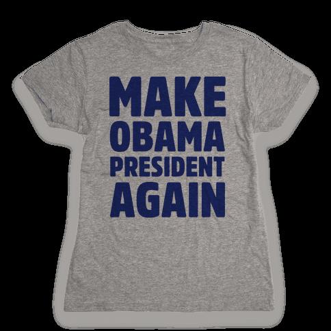 Make Obama President Again Womens T-Shirt