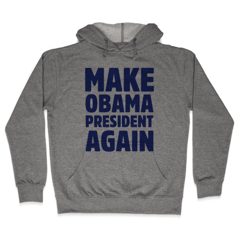 Make Obama President Again Hooded Sweatshirt