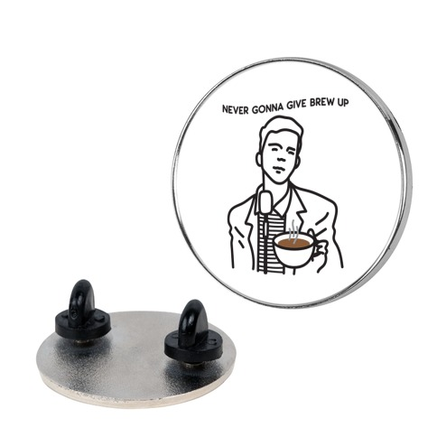 Never Gonna Give Brew Up Coffee Pin