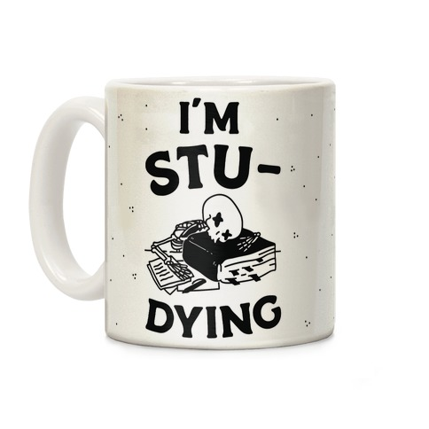 I'm Stu-DYING Coffee Mug