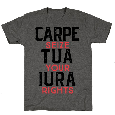 Carpe Tua Iura (Seize Your Rights) T-Shirt