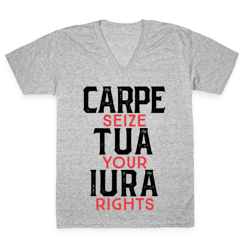 Carpe Tua Iura (Seize Your Rights) V-Neck Tee Shirt