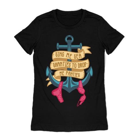 Sing Me Sea Shanties To Drop Me Panties Womens T-Shirt