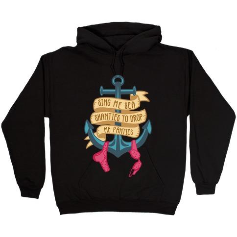 Sing Me Sea Shanties To Drop Me Panties Hooded Sweatshirt