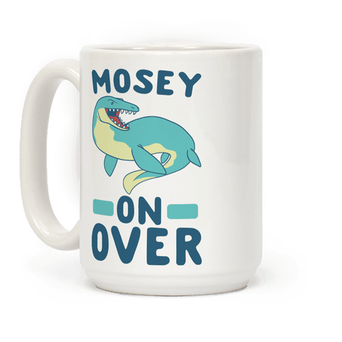 Mosey On Over - Mosasaurus  Coffee Mug