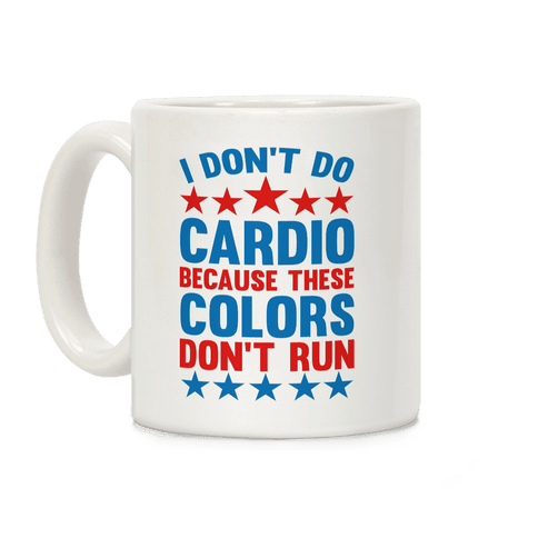 I Don't Do Cardio Because These Colors Don't Run Coffee Mug