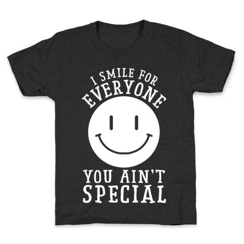 I Smile For Everyone, You Ain't Special Kids T-Shirt