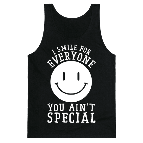 I Smile For Everyone, You Ain't Special Tank Top