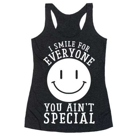 I Smile For Everyone, You Ain't Special Racerback Tank Top