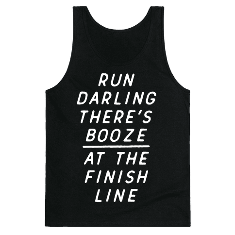 Run Darling There's Booze At The Finish Line White Tank Top