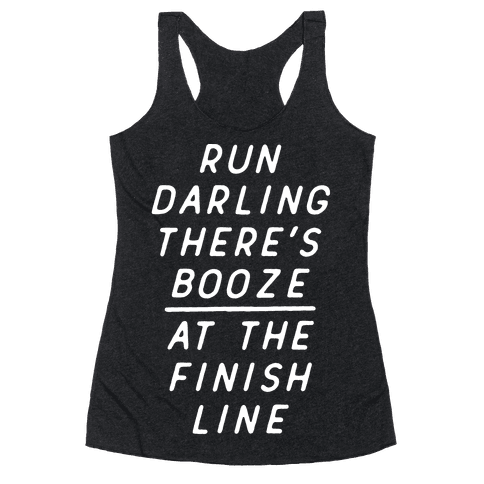 Run Darling There's Booze At The Finish Line White Racerback Tank Top