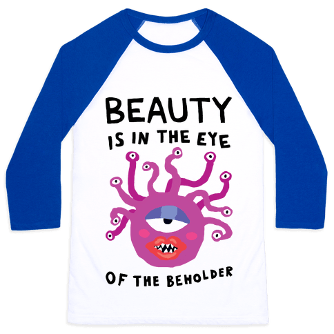 Beauty Is In The Eye Of The Beholder Baseball Tee