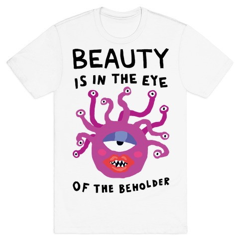 Beauty Is In The Eye Of The Beholder T-Shirt