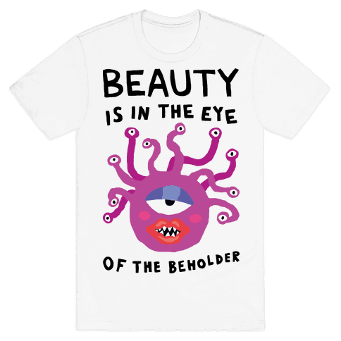 Beauty Is In The Eye Of The Beholder Mens T-Shirt