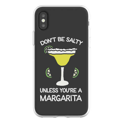 Don't Be Salty Unless You're A Margarita Phone Flexi-Case