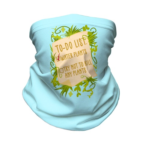 Try Not To Kill Any Plants To-Do List Neck Gaiter