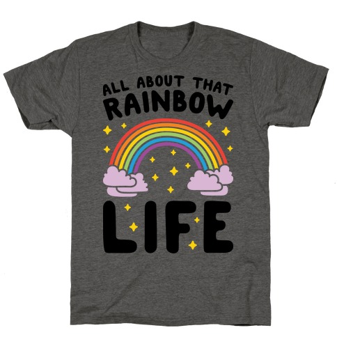 All About That Rainbow Life T-Shirt