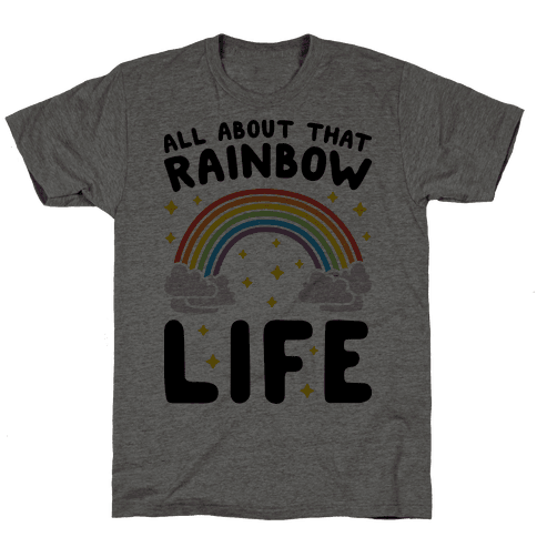 All About That Rainbow Life Mens T-Shirt