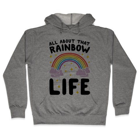 All About That Rainbow Life Hooded Sweatshirt