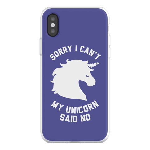 Sorry I Can't My Unicorn Said No Phone Flexi-Case