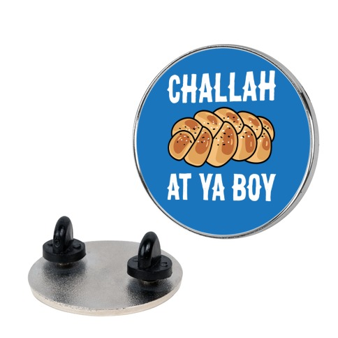 Challah At Ya Boy Pin