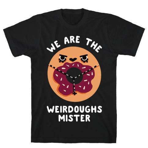 We are the Weirdoughs Mister T-Shirt