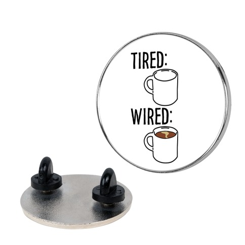 Tired and Wired Coffee Parody Pin