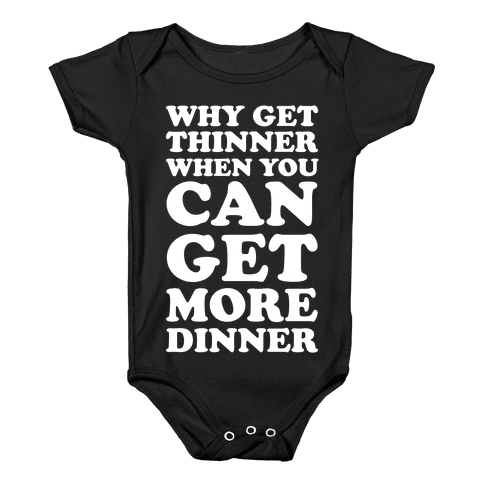 Why Get Thinner When You Can Get More Dinner Baby Onesy