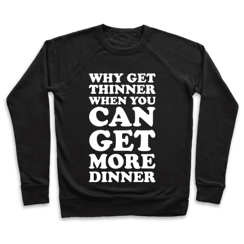 Why Get Thinner When You Can Get More Dinner Pullover