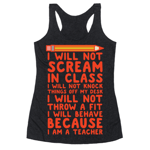 I Will Not Scream In Class Because I am a Teacher Racerback Tank Top