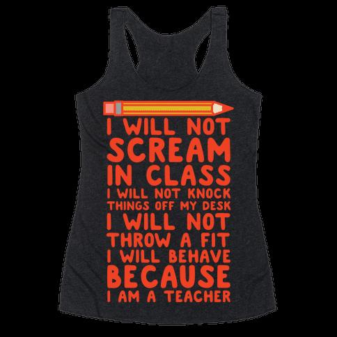 I Will Not Scream In Class Because I am a Teacher Racerback Tank Top