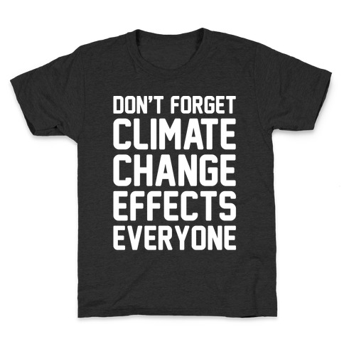 Don't Forget Climate Change Effects Everyone White Print Kids T-Shirt