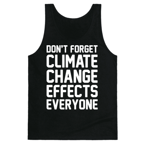 Don't Forget Climate Change Effects Everyone White Print Tank Top