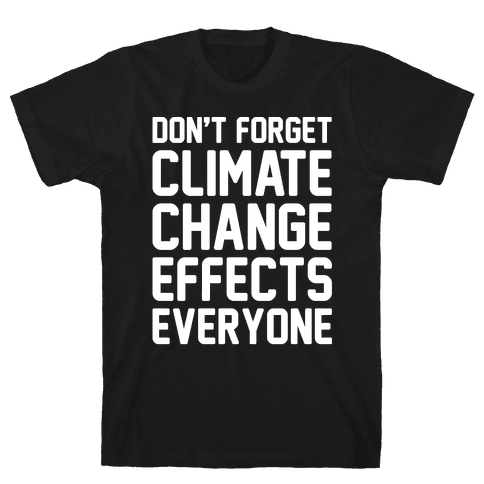 Don't Forget Climate Change Effects Everyone White Print Mens T-Shirt