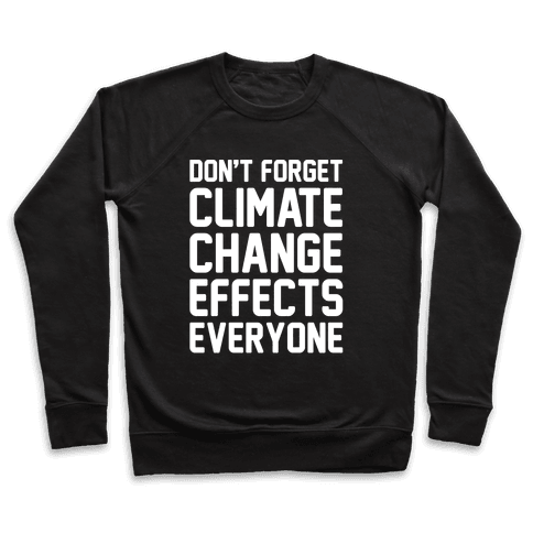 Don't Forget Climate Change Effects Everyone White Print Pullover