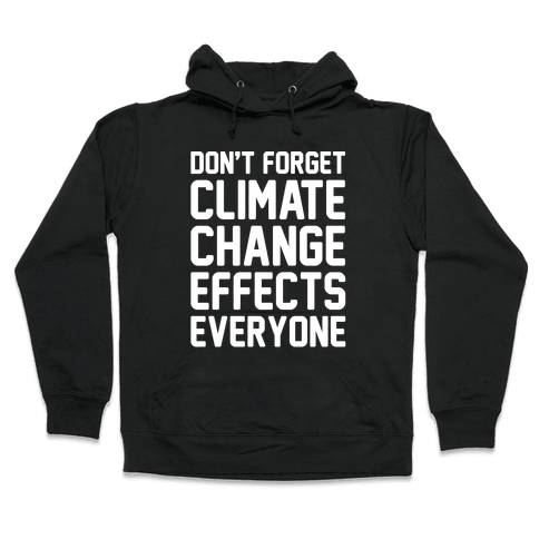 Don't Forget Climate Change Effects Everyone White Print Hooded Sweatshirt