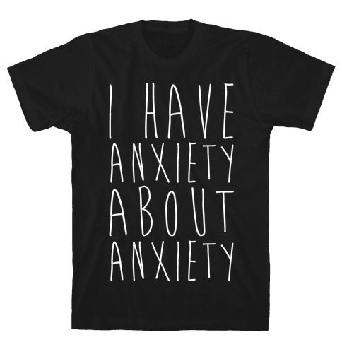 I Have Anxiety About Anxiety White Print Mens T-Shirt